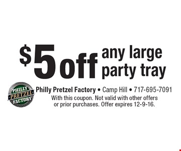 $5 off any large party tray. With this coupon. Not valid with other offers or prior purchases. Offer expires 12-9-16.