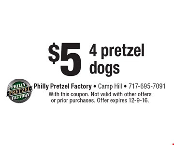 $5 for 4 pretzel dogs. With this coupon. Not valid with other offers or prior purchases. Offer expires 12-9-16.