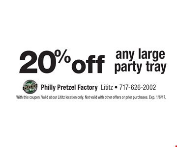20% off any large party tray. With this coupon. Valid at our Lititz location only. Not valid with other offers or prior purchases. Exp. 1/6/17.