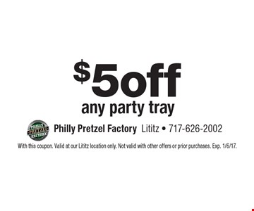 $5 off any party tray. With this coupon. Valid at our Lititz location only. Not valid with other offers or prior purchases. Exp. 1/6/17.