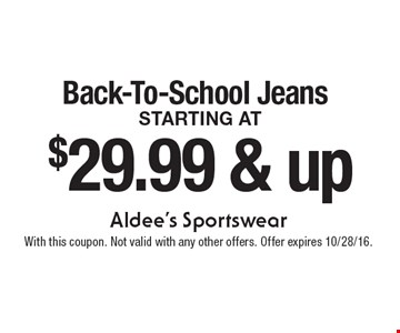 $29.99 & up Back-To-School Jeans starting at. With this coupon. Not valid with any other offers. Offer expires 10/28/16.