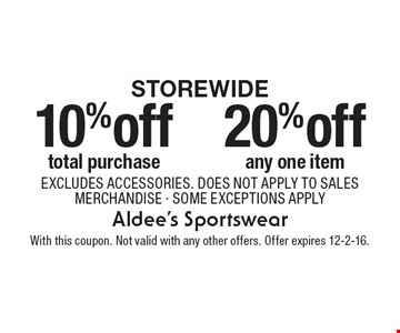 Storewide 10% off total purchase. 20% off any one item. EXCLUDES ACCESSORIES. DOES NOT APPLY TO SALES MERCHANDISE - SOME EXCEPTIONS APPLY. With this coupon. Not valid with any other offers. Offer expires 12-2-16.