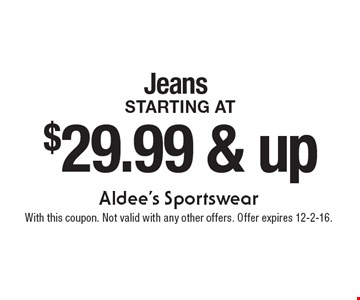 Jeans starting at $29.99 & up. With this coupon. Not valid with any other offers. Offer expires 12-2-16.