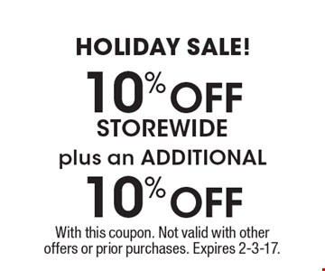 Holiday Sale! 10% storewide, plus an additional 10% off. With this coupon. Not valid with other offers or prior purchases. Expires 2-3-17.