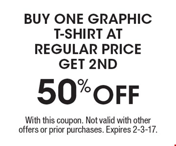 50%OFF buy one graphic t-shirt at regular priceget 2nd. With this coupon. Not valid with other offers or prior purchases. Expires 2-3-17.
