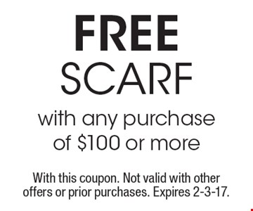 Free scarfwith any purchase of $100 or more . With this coupon. Not valid with other offers or prior purchases. Expires 2-3-17.