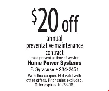 $20 off annual preventative maintenance contract. Must present at time of service. With this coupon. Not valid with other offers. Prior sales excluded. Offer expires 10-28-16.