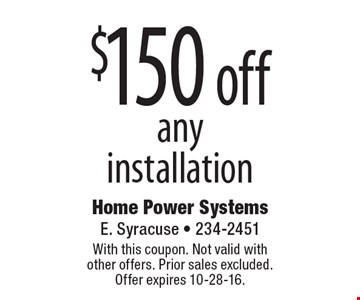 $150 off any installation. With this coupon. Not valid with other offers. Prior sales excluded. Offer expires 10-28-16.