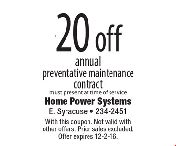 $20 off annual preventative maintenance contract must present at time of service. With this coupon. Not valid with other offers. Prior sales excluded. Offer expires 12-2-16.