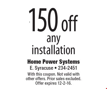 $150 off any installation. With this coupon. Not valid with other offers. Prior sales excluded. Offer expires 12-2-16.
