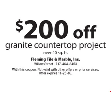 $200 off granite countertop project over 40 sq. ft. With this coupon. Not valid with other offers or prior services. Offer expires 11-25-16.