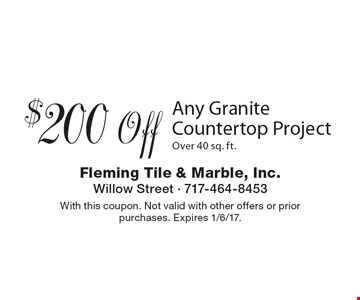 $200 Off Any Granite Countertop ProjectOver 40 sq. ft.. With this coupon. Not valid with other offers or prior purchases. Expires 1/6/17.