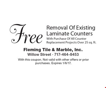 Free Removal Of Existing Laminate CountersWith Purchase Of All Counter Replacement Projects Over 25 sq. ft.. With this coupon. Not valid with other offers or prior purchases. Expires 1/6/17.