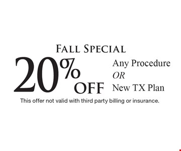 Fall Special 20% off Any Procedure OR New TX Plan. This offer not valid with third party billing or insurance.