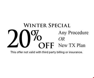 Winter Special 20% off Any Procedure OR New TX Plan. This offer not valid with third party billing or insurance.