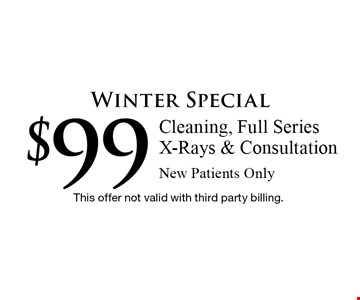 Winter Special $99 Cleaning, Full Series X-Rays & Consultation New Patients Only. This offer not valid with third party billing.