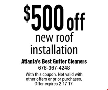 $500 off new roof installation. With this coupon. Not valid with other offers or prior purchases. Offer expires 2-17-17.