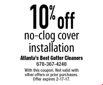 10% off no-clog cover installation. With this coupon. Not valid with other offers or prior purchases. Offer expires 2-17-17.