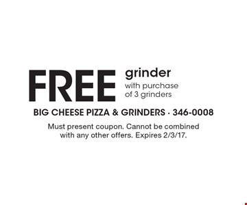 Free grinder with purchase of 3 grinders. Must present coupon. Cannot be combined with any other offers. Expires 2/3/17.