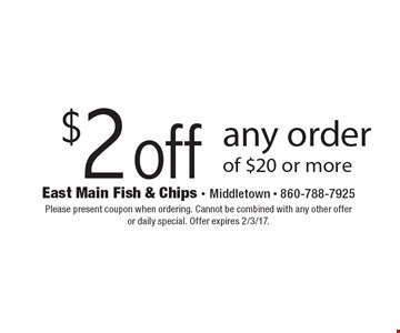 $2 off any order of $20 or more. Please present coupon when ordering. Cannot be combined with any other offer or daily special. Offer expires 2/3/17.