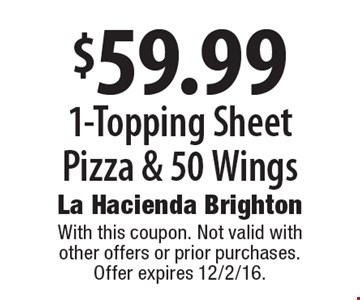 $59.99 1-Topping Sheet Pizza & 50 Wings. With this coupon. Not valid with other offers or prior purchases. Offer expires 12/2/16.
