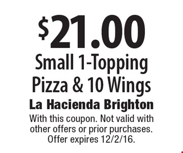 $21.00 Small 1-Topping Pizza & 10 Wings. With this coupon. Not valid with other offers or prior purchases. Offer expires 12/2/16.