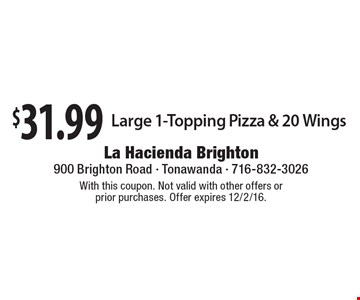 $31.99 Large 1-Topping Pizza & 20 Wings. With this coupon. Not valid with other offers or prior purchases. Offer expires 12/2/16.