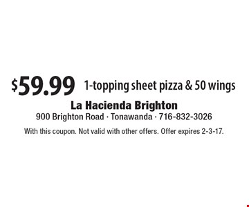 $59.99 1-topping sheet pizza & 50 wings. With this coupon. Not valid with other offers. Offer expires 2-3-17.