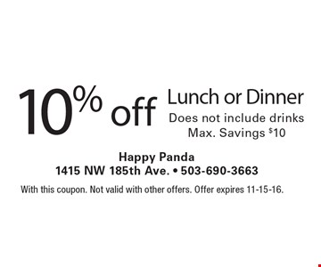 10% off Lunch or Dinner. Does not include drinks. Max. Savings $10. With this coupon. Not valid with other offers. Offer expires 11-15-16.