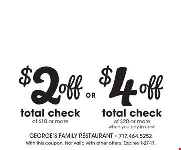 $2 off total check of $10 or more or $4 off total check of $20 or more when you pay in cash. With this coupon. Not valid with other offers. Expires 1-27-17.