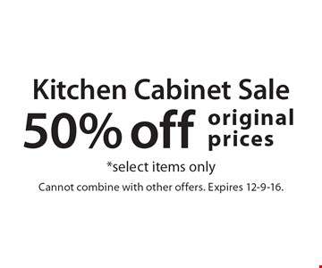 Kitchen Cabinet Sale. 50% off original prices. *Select items only. Cannot combine with other offers. Expires 12-9-16.