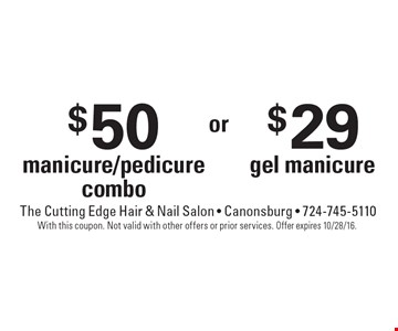 $29 gel manicure. $50 manicure/pedicure combo. With this coupon. Not valid with other offers or prior services. Offer expires 10/28/16.