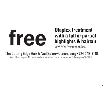 Free Olaplex treatment with a full or partial highlights & haircut. With Min. Purchase of $100. With this coupon. Not valid with other offers or prior services. Offer expires 10/28/16.