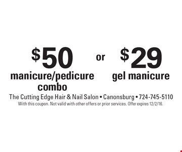 $50 manicure/pedicure combo OR $29 gel manicure. With this coupon. Not valid with other offers or prior services. Offer expires 12/2/16.