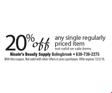 20% off any single regularly priced item. Not valid on sale items. With this coupon. Not valid with other offers or prior purchases. Offer expires 12/2/16.