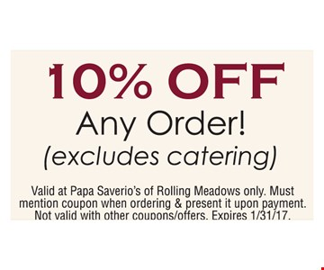 10% off any order (excludes catering). Valid at Papa Saverio's of Rolling Meadows only. Must mention coupon when ordering & present it upon payment. Not valid with other coupons/offers. Expires 1/31/17.