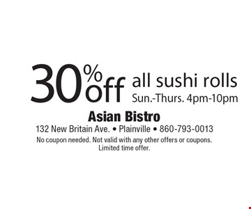 30% off all sushi rolls. Sun.-Thurs. 4pm-10pm. No coupon needed. Not valid with any other offers or coupons. Limited time offer.