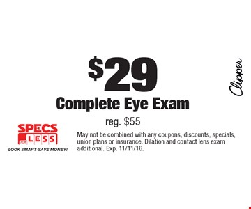 $29 Complete Eye Exam. Reg. $55. May not be combined with any coupons, discounts, specials, union plans or insurance. Dilation and contact lens exam additional. Exp. 11/11/16.