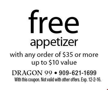 free appetizer with any order of $35 or more. Up to $10 value. With this coupon. Not valid with other offers. Exp. 12-2-16.