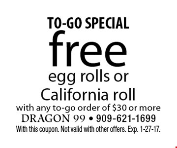 TO-GO SPECIAL free egg rolls or California roll with any to-go order of $30 or more. With this coupon. Not valid with other offers. Exp. 1-27-17.