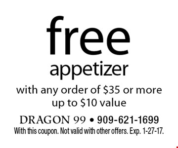 free appetizer with any order of $35 or more. up to $10 value. With this coupon. Not valid with other offers. Exp. 1-27-17.