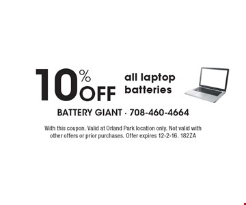10% Off all laptop batteries. With this coupon. Valid at Orland Park location only. Not valid with other offers or prior purchases. Offer expires 12-2-16. 182ZA