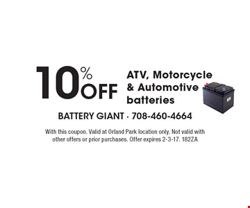 10% Off ATV, Motorcycle & Automotive batteries. With this coupon. Valid at Orland Park location only. Not valid with other offers or prior purchases. Offer expires 2-3-17. 182ZA