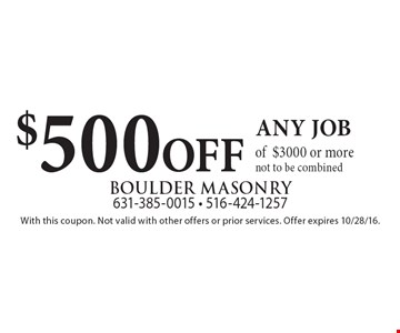 $500 OFF any job of $3000 or more. Not to be combined. With this coupon. Not valid with other offers or prior services. Offer expires 10/28/16.