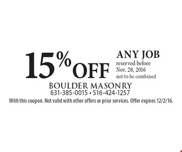 15% OFF any job reserved before Nov. 28, 2016, not to be combined. With this coupon. Not valid with other offers or prior services. Offer expires 12/2/16.