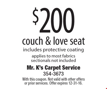 $200 couch & love seat. Includes protective coating applies to most fabrics, sectionals not included. With this coupon. Not valid with other offers or prior services. Offer expires 12-31-16.