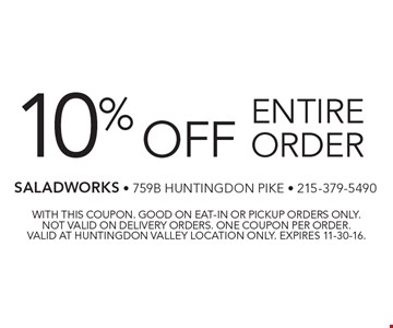10% off entire order. With this coupon. Good on eat-in or pickup orders only. Not valid on delivery orders. One coupon per order. Valid at Huntingdon Valley location only. Expires 11-30-16.