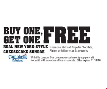 buy one,get one free. Real New York-Style Cheesecake Sundae Frozen on a Stick and Dipped in Chocolate, Plain or with Cherries or Strawberries. With this coupon. One coupon per customer/group per visit.Not valid with any other offers or specials. Offer expires 11/11/16.