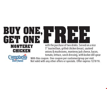 Buy One, Get One Free Monterey Chicken with the purchase of two drinks. Served on a nice 5