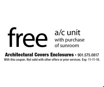Free a/c unit with purchase of sunroom. With this coupon. Not valid with other offers or prior services. Exp. 11-11-16.